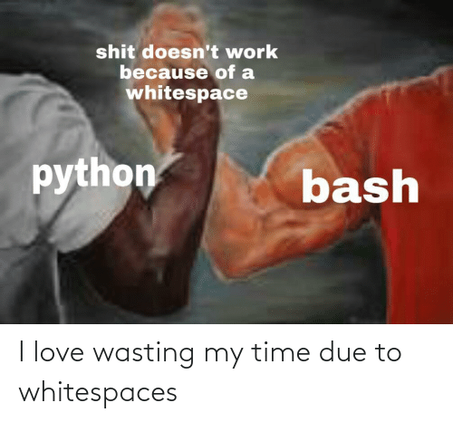 wasting: I love wasting my time due to whitespaces