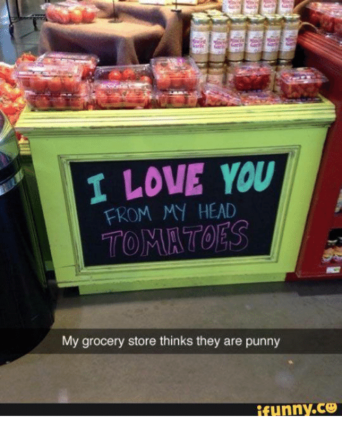 Punnies: I LOVE YOU  FROM MY HEAD  My grocery store thinks they are punny  i funny.
