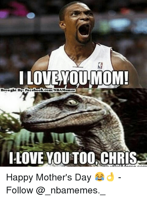 i love you mom: I LOVE YOU MOM!  Brought By Facebook  NBAMennes  LOVE YOU TOO CHRIS Happy Mother's Day 😂👌 - Follow @_nbamemes._