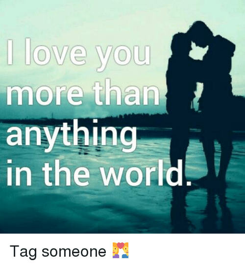 I Love You More Than Quotes: 25+ Best Memes About I Love You More Than