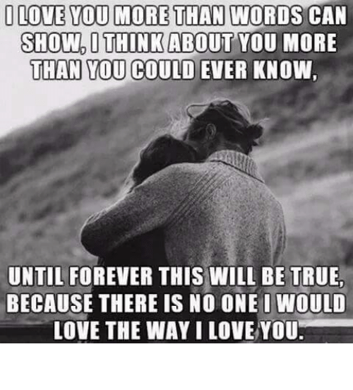 I Love You More Meme: I LOVE YOU MORE THAN WORDS CAN SHOW I THINK ABOUT YOU MORE