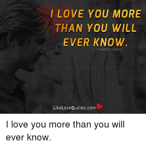 I Love You More Than You Know Quotes: I LOVE YOU MORE THAN YOU WILL EVER KNOW Prak Har Sahay
