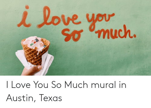 love you so much: I Love You So Much mural in Austin, Texas