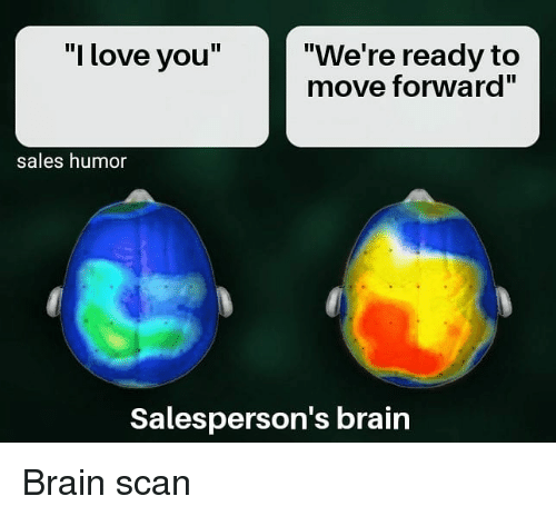 """Scan: """"I love you""""  """"We're ready to  move forward""""  sales humor  Salesperson's brain Brain scan"""