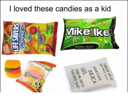 """Dank Memes: I loved these candies as a kid  Mike Ike.  nRIGINAL FRUITS  THROWAWAY  """"DO NOT EAT'.  and  DESICCANT  SILICA  GEL  THROW-AWAY  """"DO NOT EAT  gdoAva  salanane  saNYS 3dl1"""
