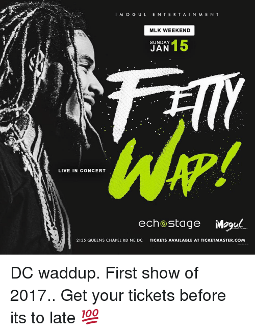 Gül: I M o GUL ENTER TAIN MENT  MLK WEEKEND  SUNDAY  15  JAN  LIVE IN CONCERT  ech stage Mogul  2135 QUEENS CHAPEL RD NE DC  TICKETS AVAILABLE AT TICKETMASTER.COM DC waddup. First show of 2017.. Get your tickets before its to late 💯