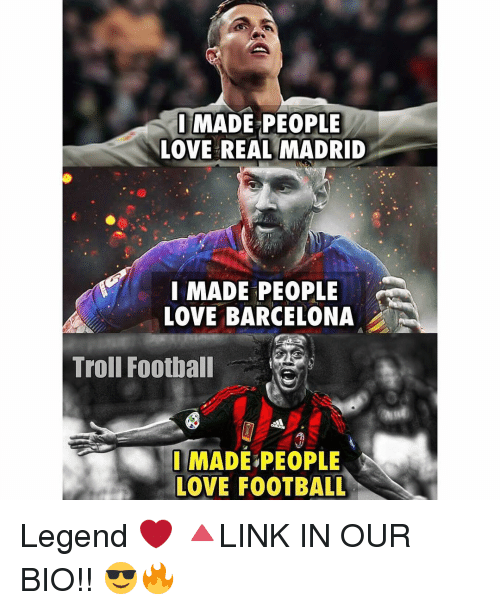 Barcelona, Football, and Love: I MADE PEOPLE  LOVE REAL MADRID  I MADE PEOPLE  LOVE BARCELONA  Troll Football  I MADE PEOPLE  LOVE FOOTBALL Legend ❤ 🔺LINK IN OUR BIO!! 😎🔥