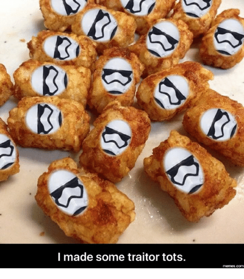 You Trater: I made some traitor tots.  memes.com