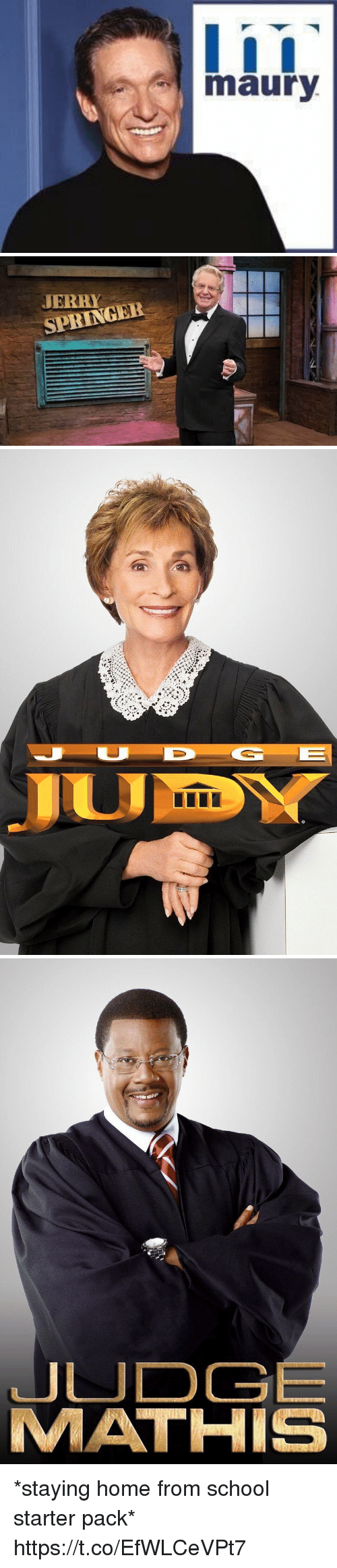 Jerry Springer: I  maury   JERRY  SPRINGER   DY   JUDGE  MATHIS *staying home from school starter pack* https://t.co/EfWLCeVPt7