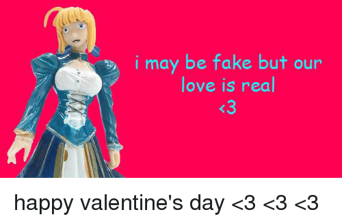 happy valentine day: i may be fake but our  love is real happy valentine's day <3 <3 <3