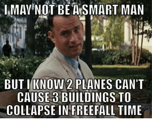 Memes, 🤖, and Planes: I MAY NOT BE ALS MART MAN  BUT I KNO  2 PLANES CAN'T  CAUSE 3 BUILDINGS TO  COLLAPSE IN FREEFALL TIME