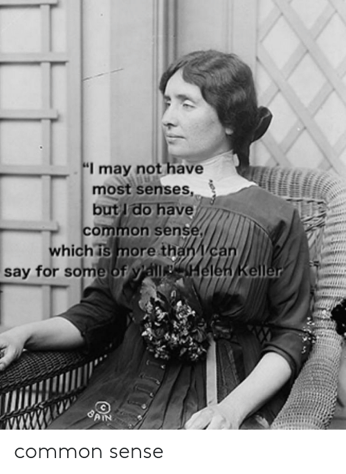 """Say For: """"I may not have  most senses,  but I do have  common sense,  which is more than can  say for some of y'allHelen Keller  GAIN common sense"""