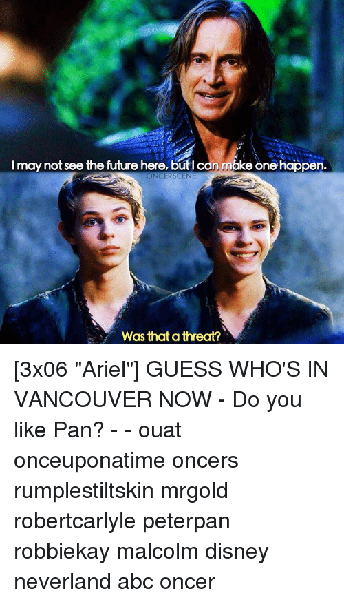 """peterpan: I may not see the future here, butlcan makeone happen.  ONCER SCENE  Was that a threat? [3x06 """"Ariel""""] GUESS WHO'S IN VANCOUVER NOW - Do you like Pan? - - ouat onceuponatime oncers rumplestiltskin mrgold robertcarlyle peterpan robbiekay malcolm disney neverland abc oncer"""