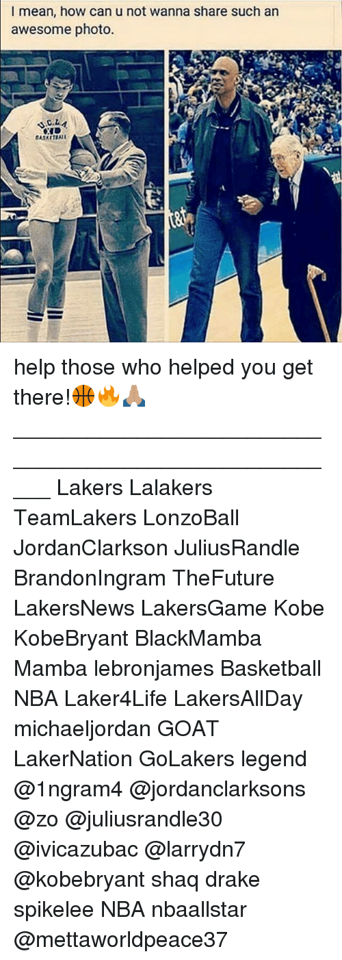 Draked: I mean, how can u not wanna share such an  awesome photo. help those who helped you get there!🏀🔥🙏🏽 _____________________________________________________ Lakers Lalakers TeamLakers LonzoBall JordanClarkson JuliusRandle BrandonIngram TheFuture LakersNews LakersGame Kobe KobeBryant BlackMamba Mamba lebronjames Basketball NBA Laker4Life LakersAllDay michaeljordan GOAT LakerNation GoLakers legend @1ngram4 @jordanclarksons @zo @juliusrandle30 @ivicazubac @larrydn7 @kobebryant shaq drake spikelee NBA nbaallstar @mettaworldpeace37
