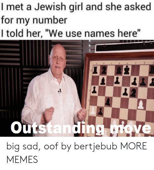 """Jewish: I met a Jewish girl and she asked  for my number  I told her, """"We use names here""""  Outstanding move big sad, oof by bertjebub MORE MEMES"""