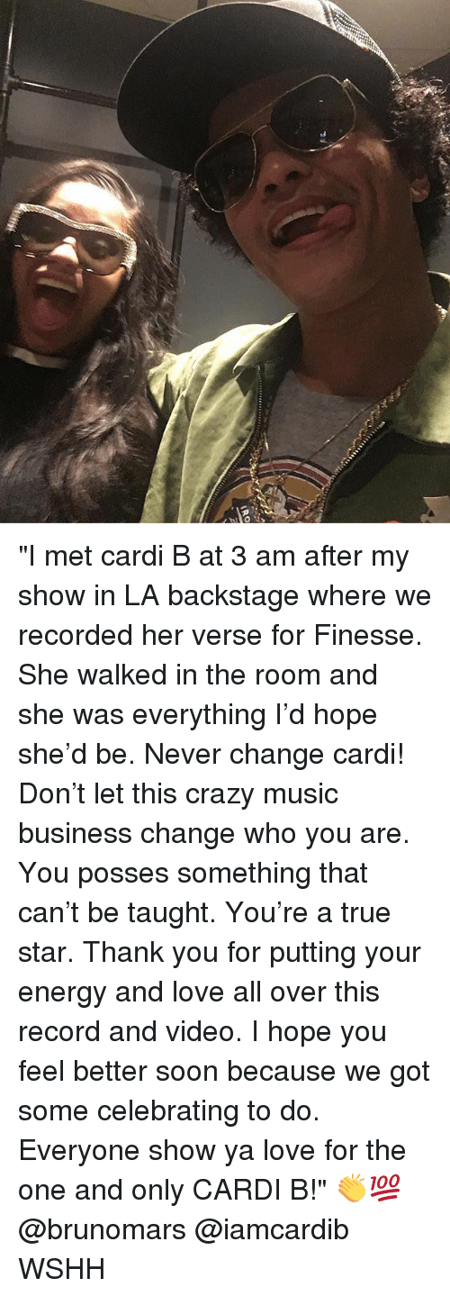 """Crazy, Energy, and Love: """"I met cardi B at 3 am after my show in LA backstage where we recorded her verse for Finesse. She walked in the room and she was everything I'd hope she'd be. Never change cardi! Don't let this crazy music business change who you are. You posses something that can't be taught. You're a true star. Thank you for putting your energy and love all over this record and video. I hope you feel better soon because we got some celebrating to do. Everyone show ya love for the one and only CARDI B!"""" 👏💯 @brunomars @iamcardib WSHH"""
