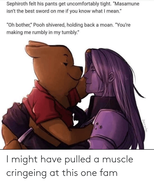 muscle: I might have pulled a muscle cringeing at this one fam