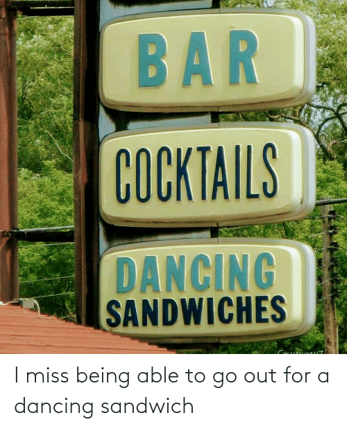 Dancing, Sandwich, and Miss: I miss being able to go out for a dancing sandwich