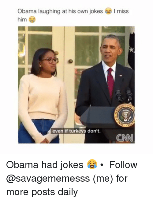 cnn.com, Memes, and Obama: I miss  Obama laughing at his own jokes  him  even if turkeys don't.  CNN Obama had jokes 😂 • ➫➫ Follow @savagememesss (me) for more posts daily