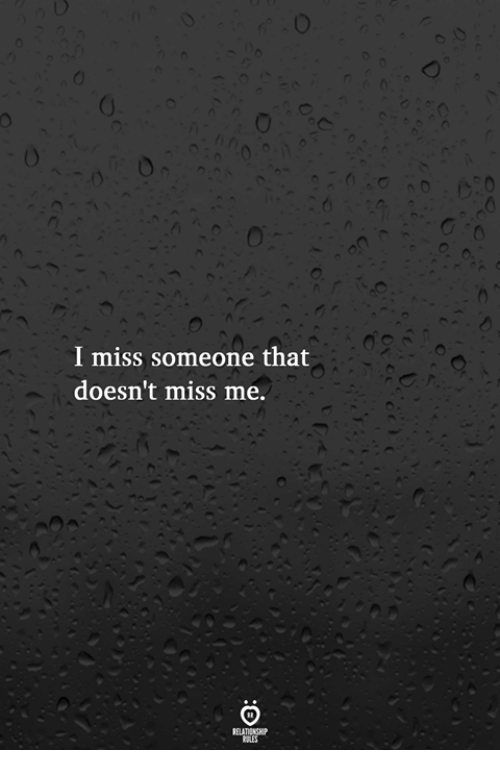 Miss Someone: I miss someone that  doesn't miss me.