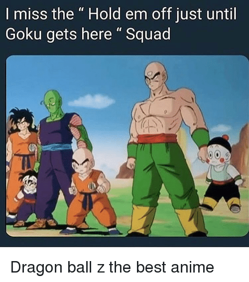"""Dragon Ball Z: I miss the """" Hold em off just until  Goku gets here"""" Squad Dragon ball z the best anime"""