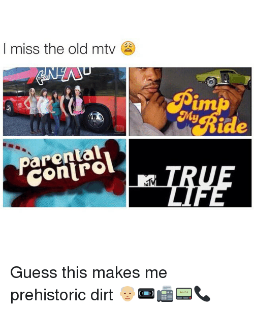 Funny, Mtv, and Dirt: I miss the old mtv  Contro Guess this makes me prehistoric dirt 👴🏼📼📠📟📞