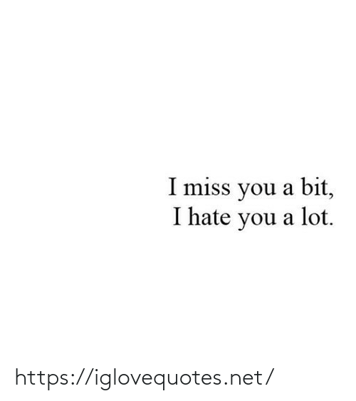 miss you: I miss you a bit,  I hate you a lot. https://iglovequotes.net/