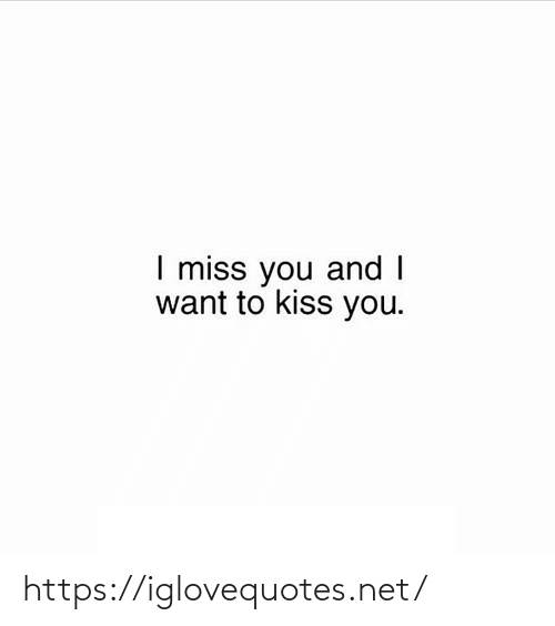 miss you: I miss you and I  want to kiss you. https://iglovequotes.net/