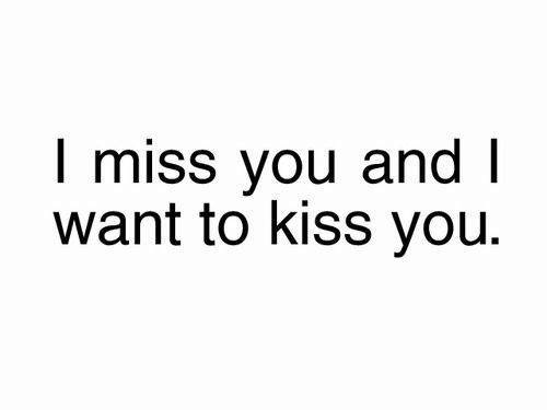 kiss you: I miss you and l  want to kiss you.