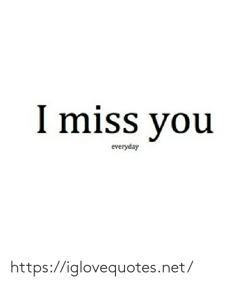 miss you: I miss you  everyday https://iglovequotes.net/