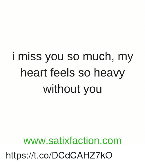 i miss you so much: i miss you so much, my  heart feels so heavy  without you  www.satixfaction.com https://t.co/DCdCAHZ7kO