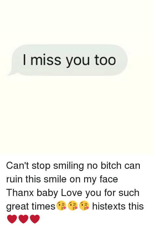 i miss you too cant stop smiling no bitch can 9712648 i miss you too can't stop smiling no bitch can ruin this smile on