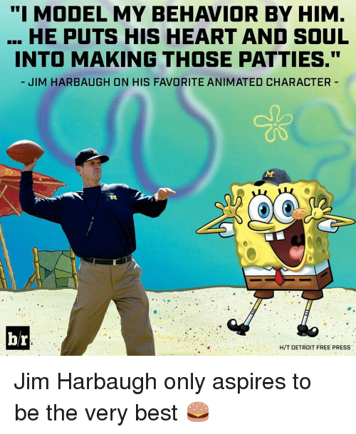 "Animals, Detroit, and Sports: ""I MODEL MY BEHAVIOR BY HIM  HE PUTS HIS HEART AND SOUL  INTO MAKING THOSE PATTIES.""  JIM HARBAUGH ON HIS FAVORITE ANIMATED CHARACTER  br  H/T DETROIT FREE PRESS Jim Harbaugh only aspires to be the very best 🍔"