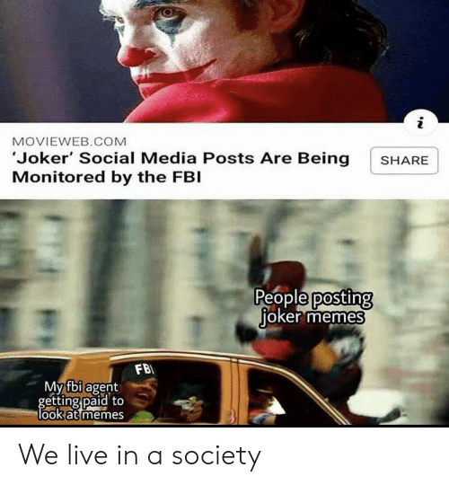 fbi agent: i  MOVIEWEB.COM  'Joker' Social Media Posts Are Being  Monitored by the FBI  SHARE  People posting  joker memes  FB  My fbi agent  getting paid to  look at memes We live in a society