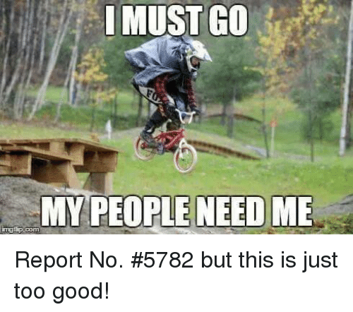 My People Need Me: I MUST GO  MY PEOPLE NEED ME  imgtip.com Report No. #5782 but this is just too good!