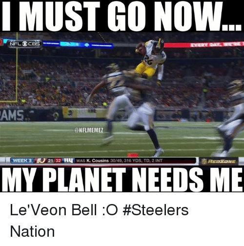 Nfl, Steelers, and Belle: I MUST GO NOW  NFL OCBS  AMS  @NFLMEMEZ  WEER3 RU 21 32  TuT WAS  K. Cousins  30/49, 316 YDS, TD, 2 INT  MY PLANET NEEDS ME Le'Veon Bell :O  #Steelers Nation