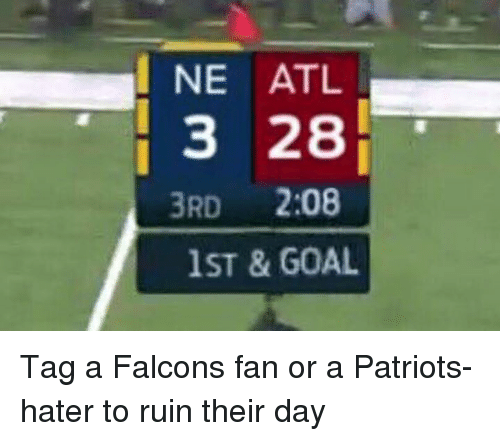 Falcons Fan: I NE ATL  3 28  3RD  2:08  1ST & GOAL Tag a Falcons fan or a Patriots-hater to ruin their day