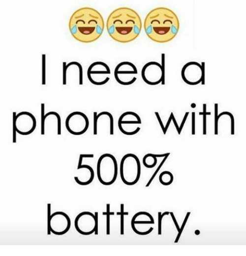 🤖: I need a  phone with  500%  battery
