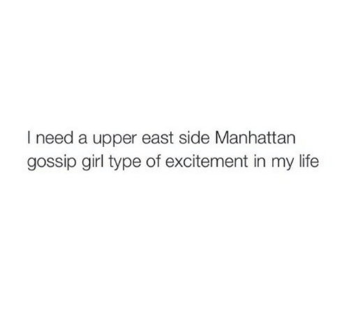 Gossip Girl: I need a upper east side Manhattan  gossip girl type of excitement in my life