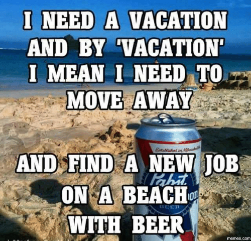 I M On Vacation Funny Meme : Best memes about beer meme