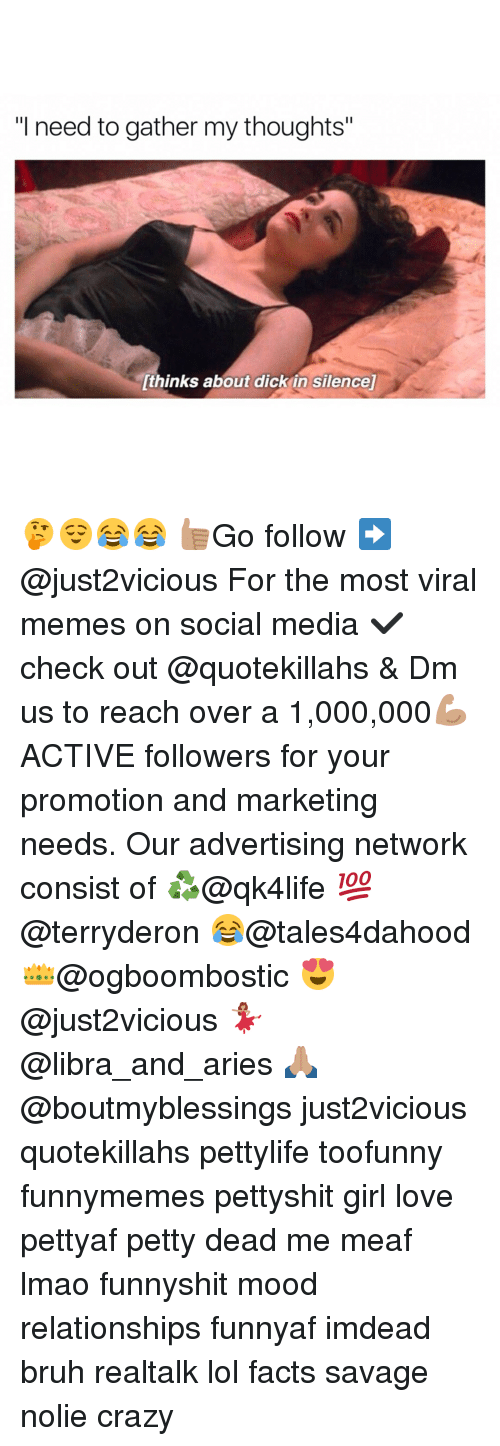 "Advertisment: ""I need to gather my thoughts""  Vthinks about dick in silencel 🤔😌😂😂 👍🏽Go follow ➡@just2vicious For the most viral memes on social media ✔check out @quotekillahs & Dm us to reach over a 1,000,000💪🏽ACTIVE followers for your promotion and marketing needs. Our advertising network consist of ♻@qk4life 💯@terryderon 😂@tales4dahood 👑@ogboombostic 😍@just2vicious 💃🏽@libra_and_aries 🙏🏽@boutmyblessings just2vicious quotekillahs pettylife toofunny funnymemes pettyshit girl love pettyaf petty dead me meaf lmao funnyshit mood relationships funnyaf imdead bruh realtalk lol facts savage nolie crazy"
