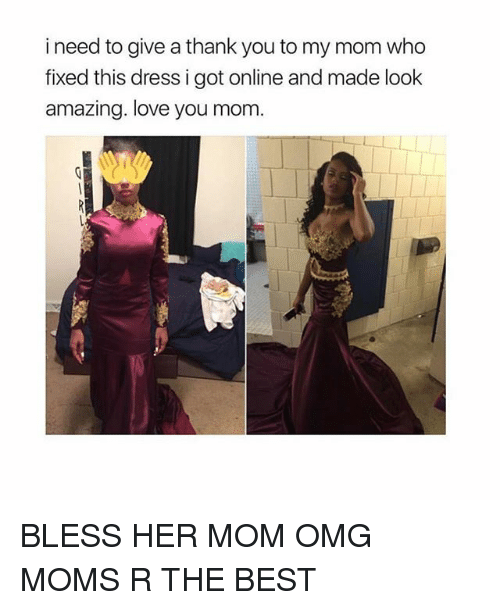 Girl, The Best, and Love You: i need to give a thank you to my mom who  fixed this dress i got online and made look  amazing. love you mom BLESS HER MOM OMG MOMS R THE BEST