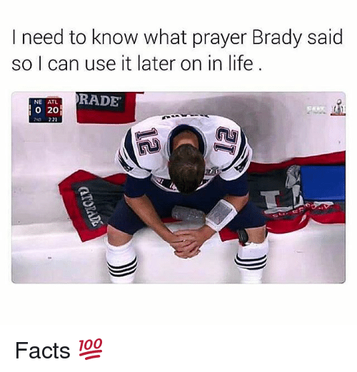 Bradying: I need to know what prayer Brady said  so I can use it later on in life  RADE  NE ATL  O 20 Facts 💯