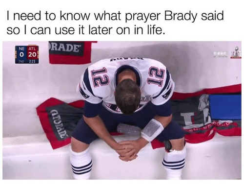 brady: I need to know what prayer Brady said  so I can use it later on in life.  NE ATL  RADE  20  ND 221
