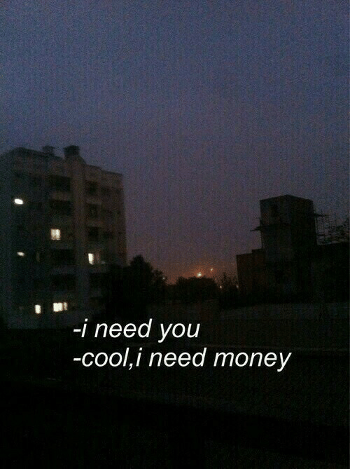 Money, Cool, and You: -i need you  -cool,i need money