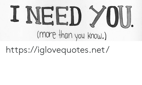 I Need You: I NEED YOU  (mare than you know.) https://iglovequotes.net/