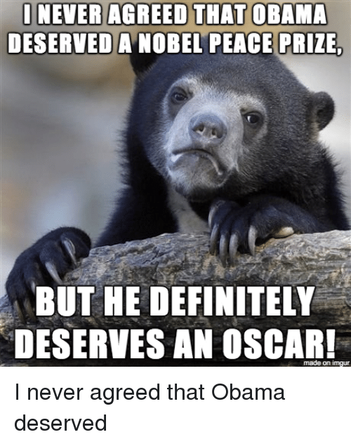 Definitely, Obama, and Definition: I NEVER AGREED THAT OBAMA  DESERVED A NOBEL PEACE PRIZEG  BUT HE DEFINITELY  DESERVES AN made on imgur I never agreed that Obama deserved