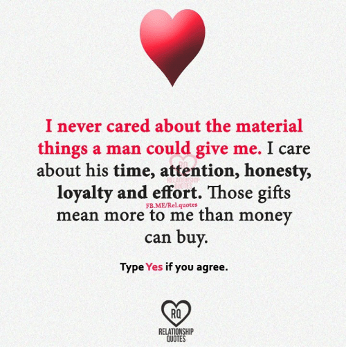 I Never Cared About The Material Things A Man Could Give Me I Care