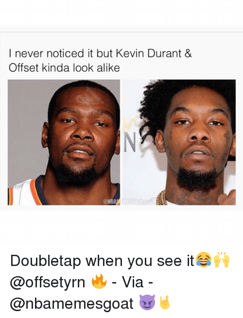 Kevin Durant, Memes, and When You See It: I never noticed it but Kevin Durant &  Offset kinda look alike  @NBA Doubletap when you see it😂🙌 @offsetyrn 🔥 - Via - @nbamemesgoat 😈🤘