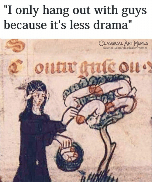 """Facebook, Memes, and facebook.com: """"I only hang out with guys  because it's less drama""""  CLASSICAL ART MEMES  facebook.com/classicalartmemes"""